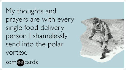 "To send this card, go <a href=""http://www.someecards.com/confession-cards/food-delivery-polar-vortex-cold-winter-funny-ecard"""