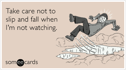 "To send this card, go <a href=""http://www.someecards.com/seasonal-cards/care-slip-fall-not-watching-funny-ecard"" target=""_bla"