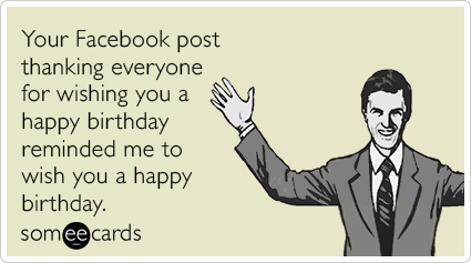 "To send this card, go <a href=""http://www.someecards.com/birthday-cards/you-thanking-happy-birthday-facebook-funny-ecard"" tar"
