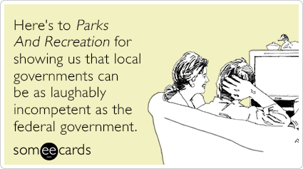 "To send this card, go <a href=""http://www.someecards.com/somewhat-topical-cards/parks-and-recreation-series-finale-incompeten"