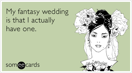"To send this card, go <a href=""http://www.someecards.com/wedding-cards/single-fantasy-wedding-funny-ecard"" target=""_blank"">he"