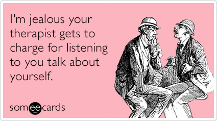 "To send this card, go <a href=""http://www.someecards.com/friendship-cards/jealous-of-therapist-funny-ecard"" target=""_blank"">h"