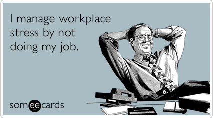 "To send this card, go <a href=""http://www.someecards.com/workplace-cards/workplace-stress-management-funny-ecard"" target=""_bl"