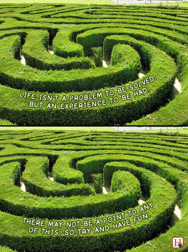 Some people are like a garden maze. Yeah, they look cool from the outside, but getting involved in them sounds like trouble.