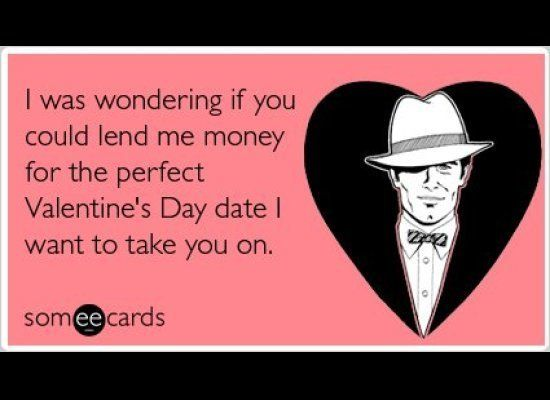 "<a href=""http://www.someecards.com/valentines-day-cards/valentines-day-date-boyfriend-girlfriend-love-money-funny-ecard"" targ"