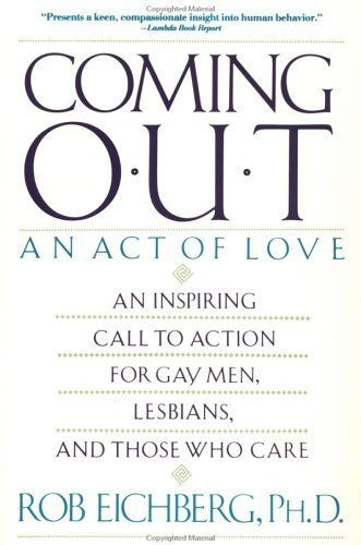 """Twenty years ago, I bought Rob Eichberg's <em>Coming Out: An Act of Love</em>. I had thought I was about to ruin my life by"