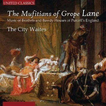 Purcell Musitians Of Grope Lane: Music Of Brothels And Bawdy Houses Of Purcell's England. The City Waites. United Classics CD