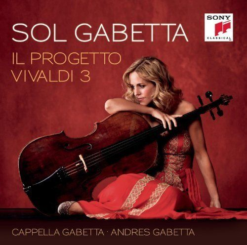 Sol Gabetta. Il Progetto Vivaldi 3. Cappella Gabetta, Andreas Gabetta. Sony Classical CD By Laurence Vittes <br>  For the thi