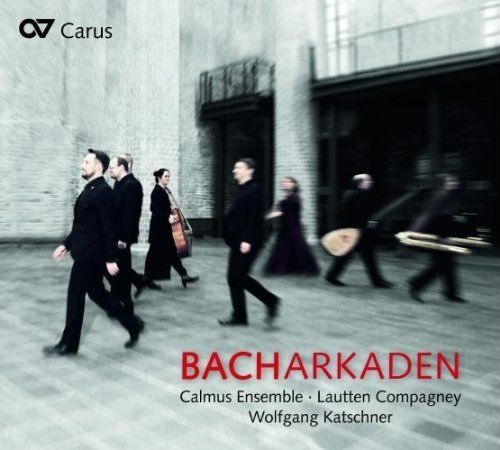 Bacharcades. Lautten Compagney and the Calmus Ensemble. Carus CD By Laurence Vittes<br>  The Calmus Ensemble and Lautten Comp