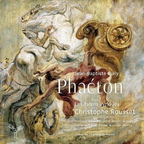 Lully Phaëton. Christophe Rousset, Les Talens Lyriques. Aparté 2 CDs By Laurence Vittes <br> Lully may not be a formally forb