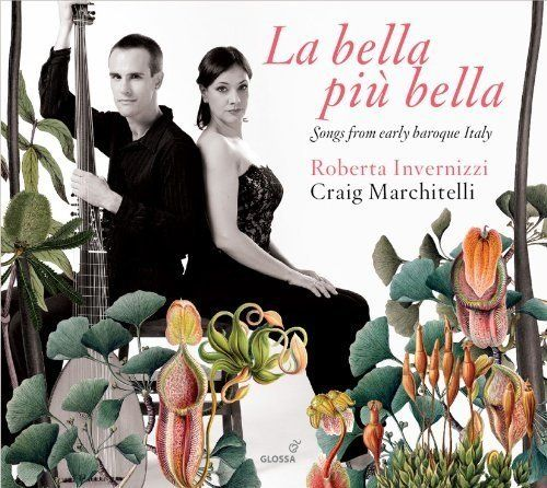 La bella piu bella: Songs from early baroque Italy. Roberta Invernizzi, Craig Marchitelli. Glossa CD  By Laurence Vittes<br>