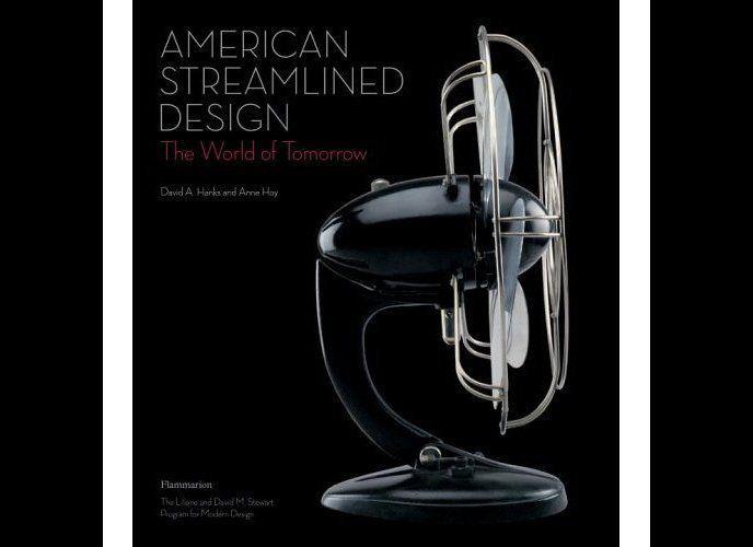 "<u>American Streamlined Design: The World of Tomorrow</u> by David A. Hanks and Anne Hoy (Rizzoli) ""The twentieth-century's"