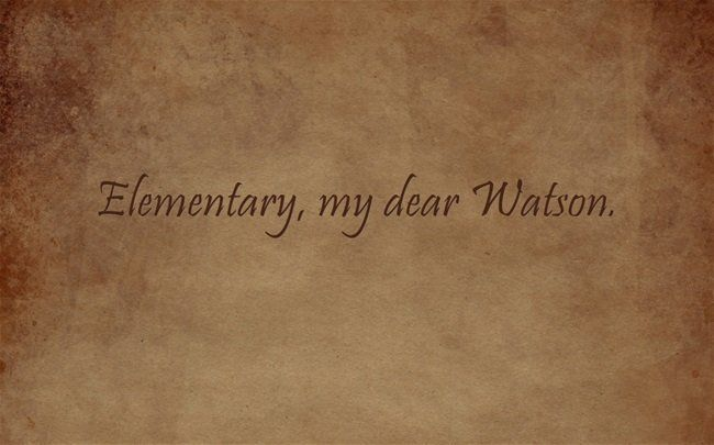 "Popularly attributed to Sherlock Holmes, but Holmes never said this. He DID say ""elementary"".. but he doesn't say ""my dear Wa"