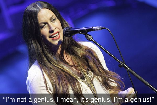 Alanis was caught saying this in a video of her writing and editing music. Though the declaration may have been in jest, it's