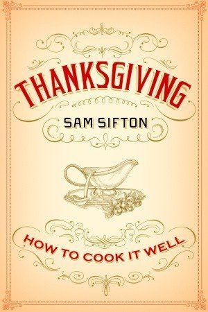 "Order it <a href=""http://www.randomhouse.com/book/209904/thanksgiving-how-to-cook-it-well-by-sam-sifton"">here</a>."