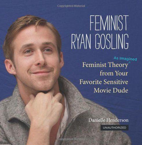 "Get the <a href=""http://www.google.com/url?q=http%3A%2F%2Fwww.amazon.com%2FFeminist-Ryan-Gosling-Imagined-Sensitive%2Fdp%2F07"