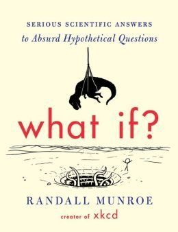 """Get <a href=""""http://www.barnesandnoble.com/w/what-if-serious-scientific-answers-to-absurd-hypothetical-questions-randall-munr"""