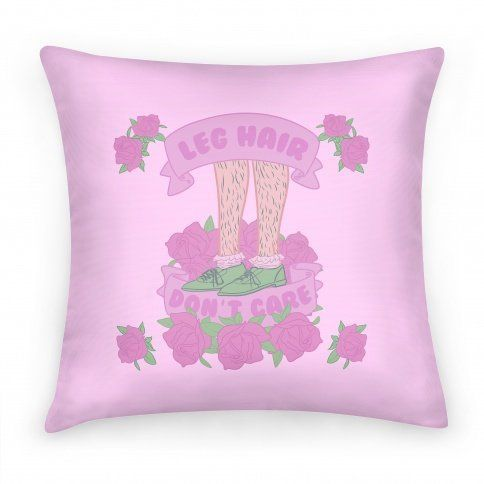 "<a href=""http://www.lookhuman.com/design/59847-leg-hair-dont-care"" target=""_blank"">""Leg Hair Don't Care""</a> pillow, $20, Loo"