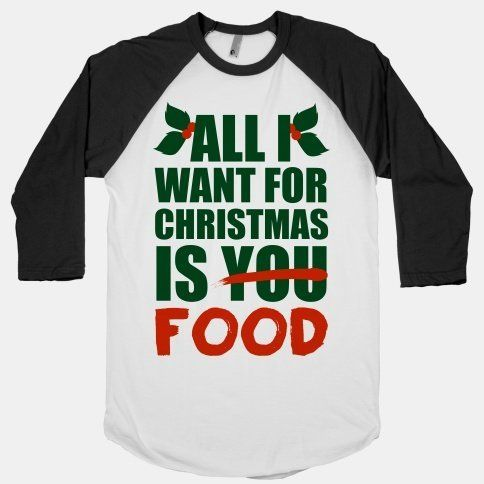 "<a href=""http://www.lookhuman.com/design/36877-all-i-want-for-christmas-is-food?gclid=CISky-DNpcICFfLm7AodCUIAuw"" target=""_bl"