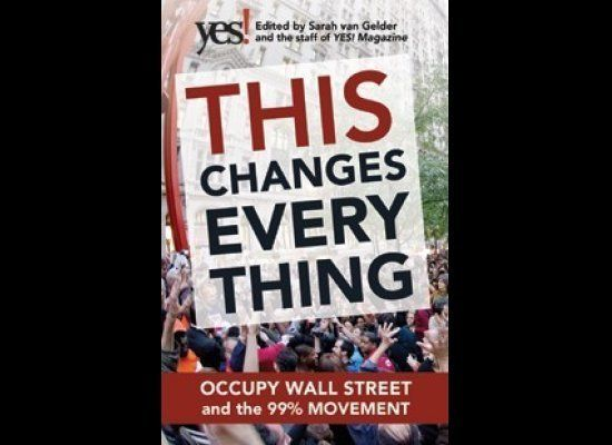 """This book tracks the Occupy Wall Street movement. The editors of """"Yes!"""" magazine talked to people both inside and outside the"""