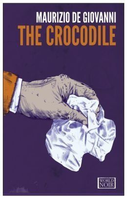 Maurizio de Giovanni's <em>The Crocodile</em>  A wonderfully suspenseful novel in which de Giovanni restores life to the clic