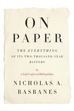 Journalist and unapologetic bibliophile Basbanes (A Splendor of Letters) sets out to explore the nature of paper and returns