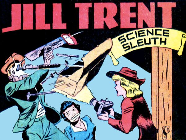 What's more badass than a brainy gal? Jill Trent was the original girl geek of comics––a scientist who spent her time in the