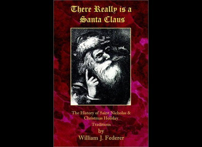 """There Really Is a Santa Claus: The History of St. Nicholas & Christmas Holiday Traditions"" by William J. Federer"