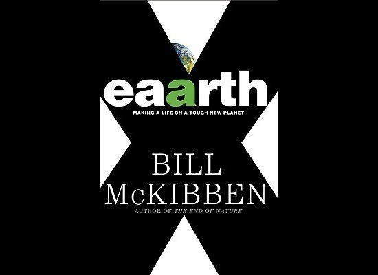 """In """"Eaarth,"""" McKibben points out that it's all downhill from here. Even if we stopped emissions immediately, global warming w"""
