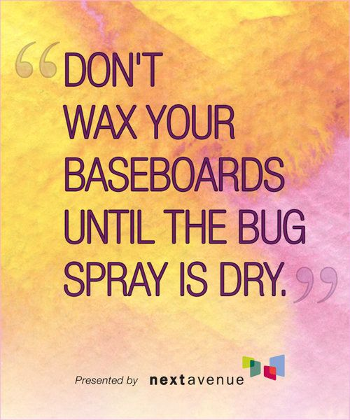When an exterminator said this to me in 1971 just after I had moved into a house new to me but old to the neighborhood, I was