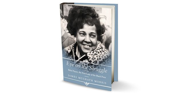 By James McGrath Morris <br>480 pages; Amistad <br><br> Why haven't we heard of Ethel Payne until now? Born in 1911 on Chicag