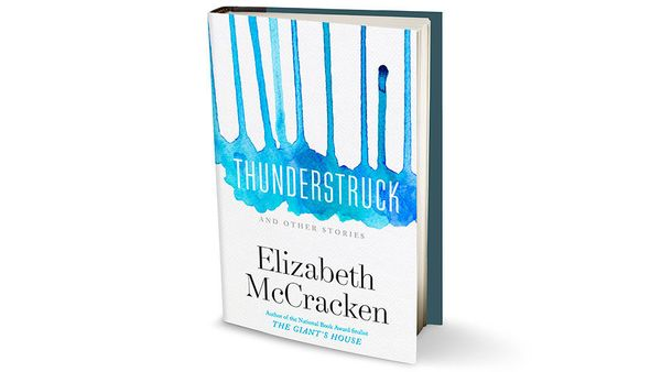 "<strong><em><a href=""http://www.amazon.com/Thunderstruck-Other-Stories-Elizabeth-McCracken/dp/0385335776?tag=thehuffingtop-20"