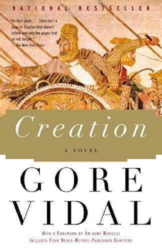 "<a href=""http://www.amazon.com/Creation-Novel-Gore-Vidal/dp/0375727051/ref=sr_1_1?ie=UTF8&keywords=creation+gore+vidal&qid=14"