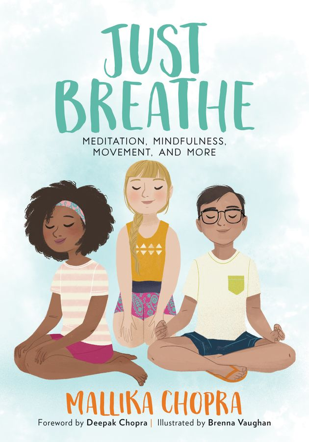 Mallika Chopra, an author and the daughter of spiritual leader Deepak Chopra, wrote Just Breathe...