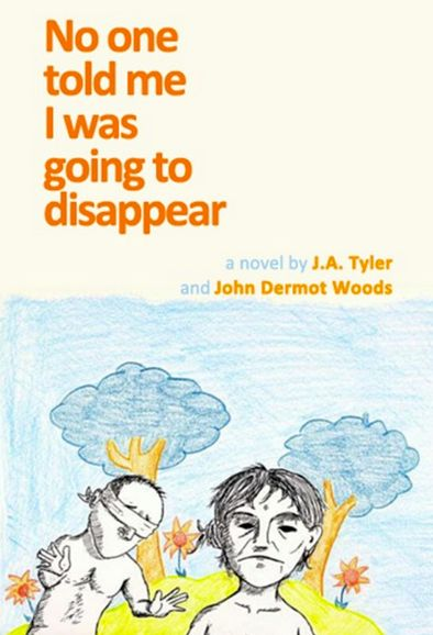 """No One Told Me I Was Going To Disappear"" -- J.A. Tyler, John Dermot Woods from Jaded Ibis Press.   Book cover art via <a hre"