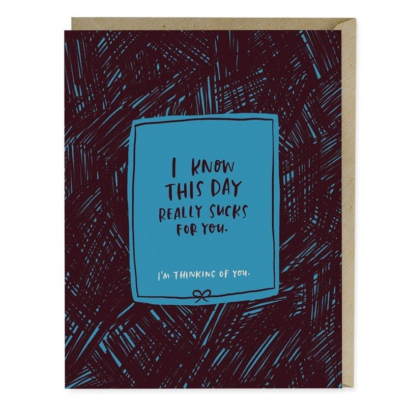 """The sympathy card industry is a bit sloshy, which is why artist Emily McDowell's relatable empathy cards are so genius. They're inscribed with messages like """"I know this day really sucks for you,"""" and """"You're not a burden, you're a human."""" They're honest, funny and actually get to the heart of what it's like to go through a rough time — none of that """"Everything happens for a reason"""" nonsense most people peddle during hard times."""