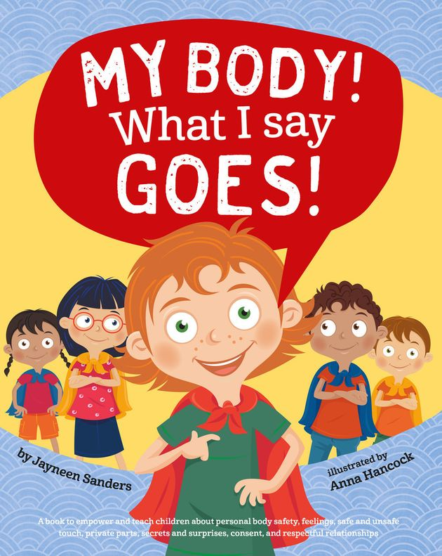 Many children's books — for example, Jayneen Sanders'My Body! What I Say Goes!...