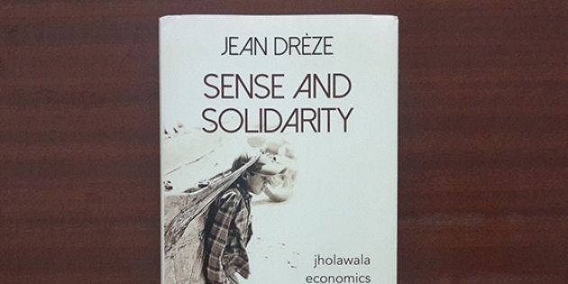 Jean Drèze's 'Sense And Solidarity: Jholawala Economics for Everyone', Rightly Underscores Ethics And...