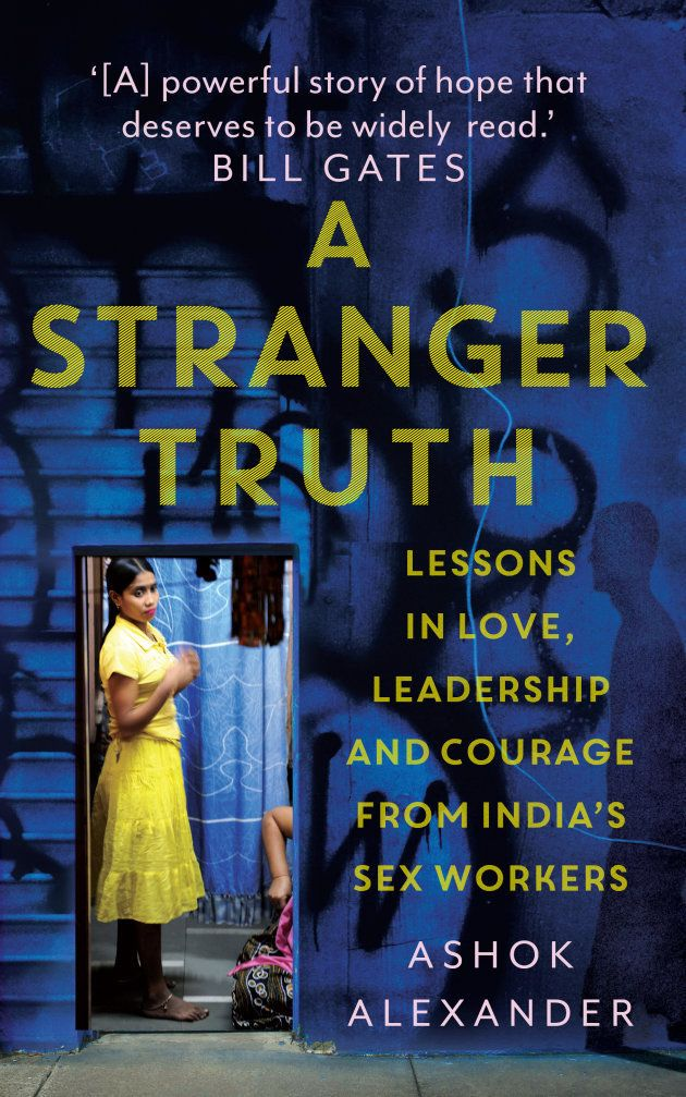'A Stranger Truth: Lessons in Love, leadership and Courage from India's Sex Workers' By Ashok Alexander, Published by Juggernaut.