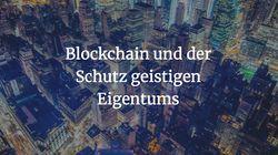 Blockchain und der Schutz geistigen
