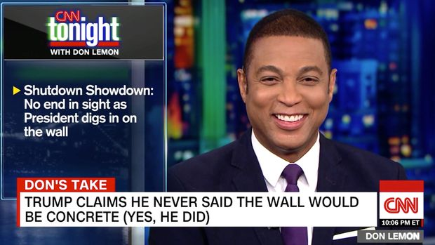 "Stupefied by President Donald Trump's Friday claim that he ""never said"" he would ""build a concrete"" wall along the southern border, CNN's Don Lemon mocked his laundry list of descriptions for the barrier."