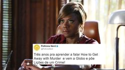 A Globo transformou 'How to Get Away with Murder' em 'Lições de um