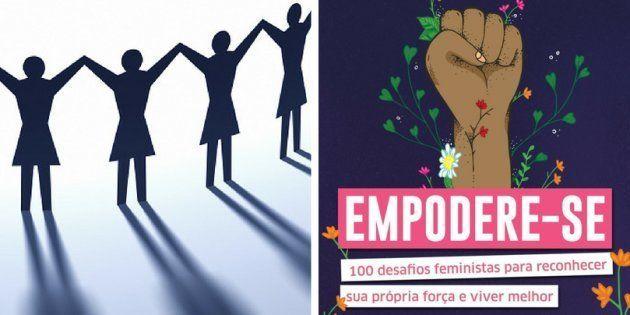 Essa é a proposta do livro Empodere-se: 100 desafios feministas para reconhecer a própria força e viver...
