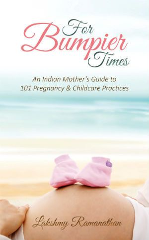 Book Excerpt : For Bumpier Times: An Indian Mother's Guide To 101 Pregnancy & Childcare