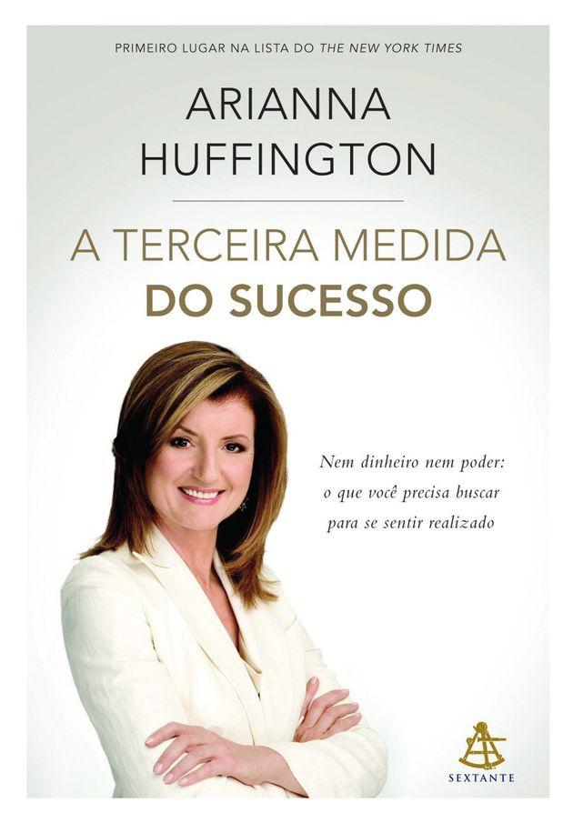 'A Terceira Medida do Sucesso', edição nacional do livro de Arianna Huffington chega às livrarias do