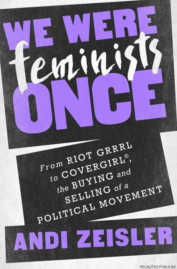 Como o feminismo virou 'tendência' (e por que deveríamos dar importância a
