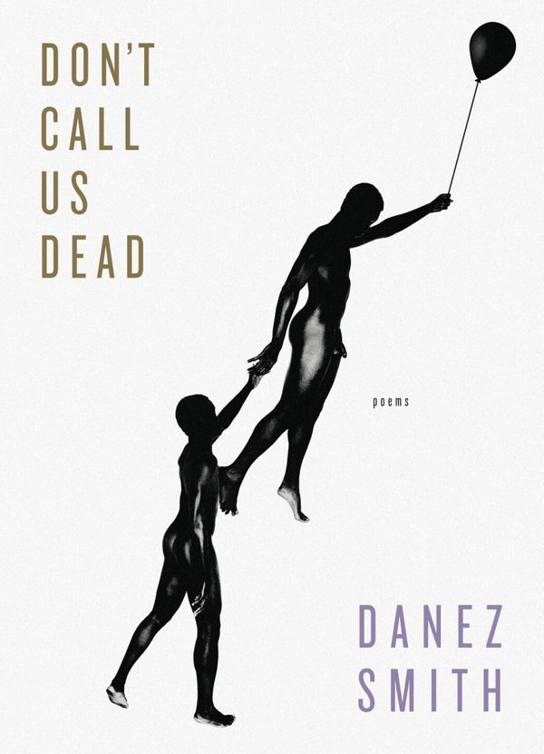 """The level of craft at work in each of the poems in&nbsp;<i>Don&rsquo;t Call Us Dead</i>&nbsp;is exceptional. These are poems"