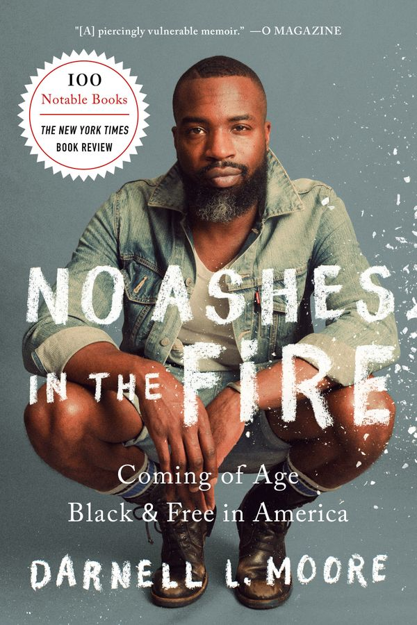 """In a word, Darnell L. Moore's compelling memoir&nbsp;<i>No Ashes in the Fire</i>&nbsp;is vulnerable. An activist and journal"