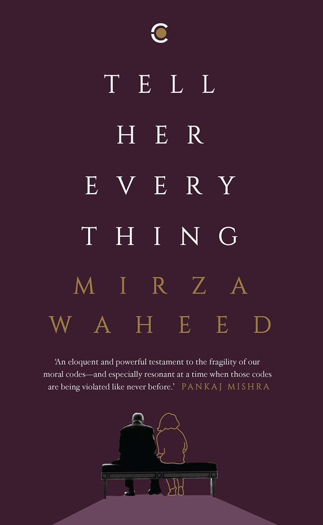 'Tell Her Everything', Mirza Waheed. Published by