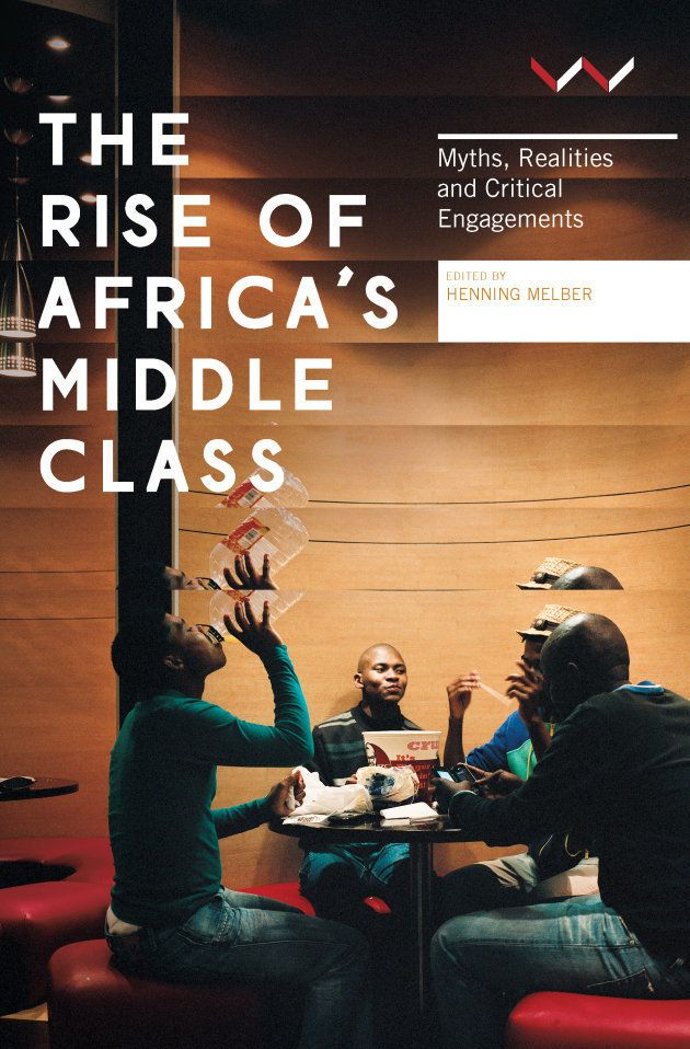'The Rise Of Africa's Middle Class: Myths, Realities And Critical Engagements' -- An